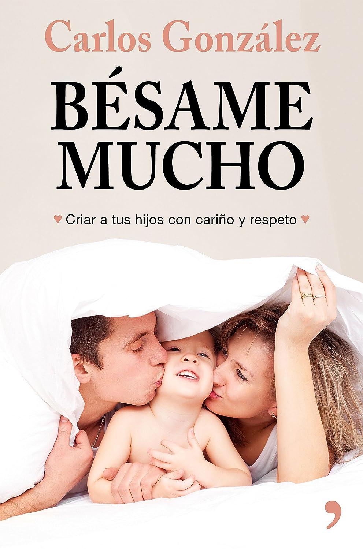 Bésame mucho (nueva presentación): Cómo criar a tus hijos con amor ...