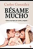 Bésame mucho (nueva presentación): Cómo criar a tus hijos con amor (Spanish Edition)
