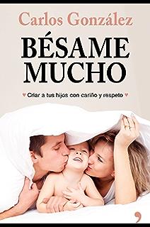 Bésame mucho (nueva presentación): Cómo criar a tus hijos con amor (Spanish