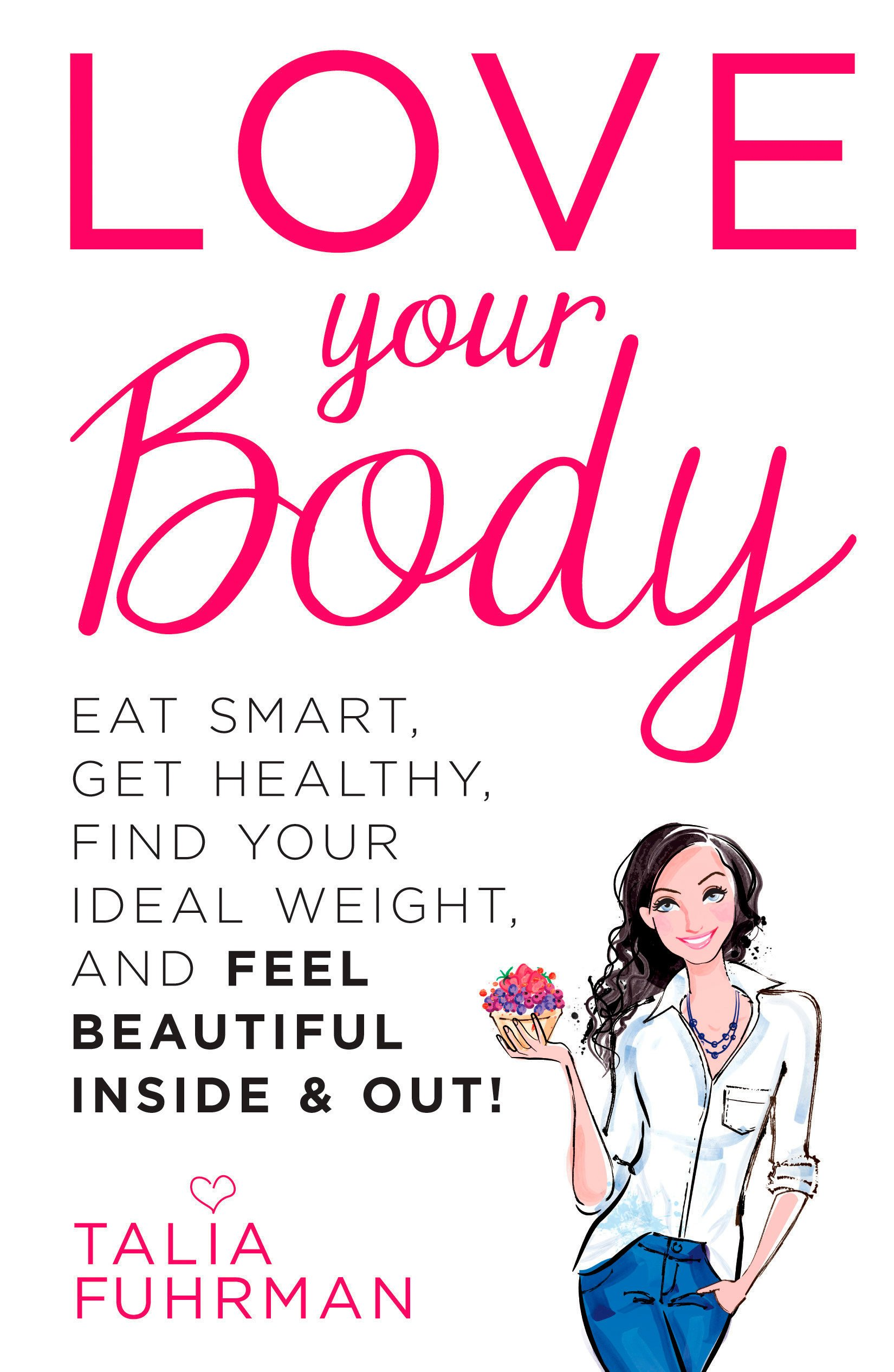 Love Your Body: Eat Smart, Get Healthy, Find Your Ideal Weight, and Feel Beautiful Inside & Out! pdf