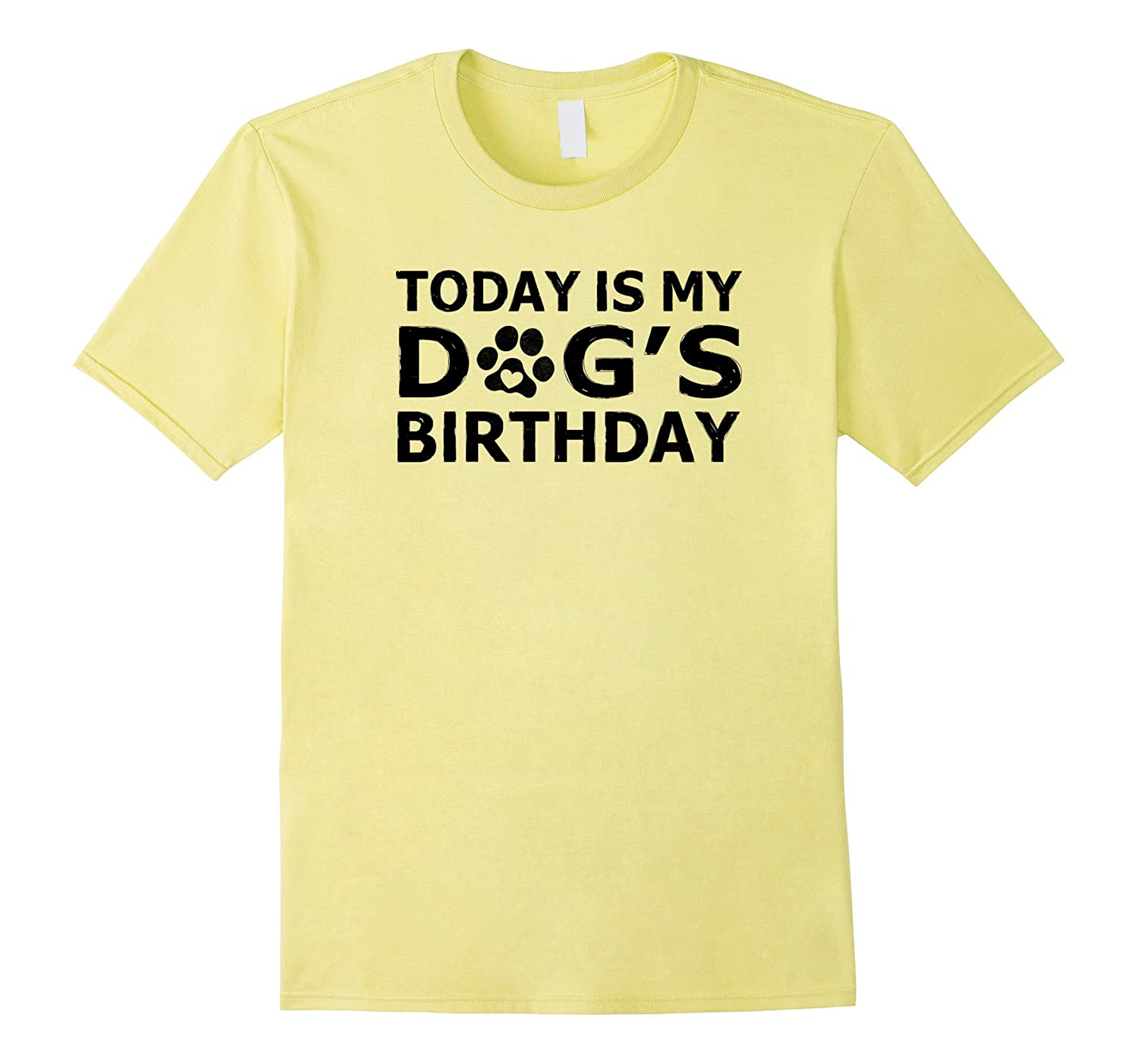84bbeb6464c9 Today's My Dog's Birthday Love Dogs T-Shirt Funny Quote-ANZ – Anztshirt