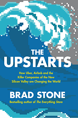 The Upstarts: How Uber; Airbnb and the Killer Companies of the New Silicon Valley are Changing the World