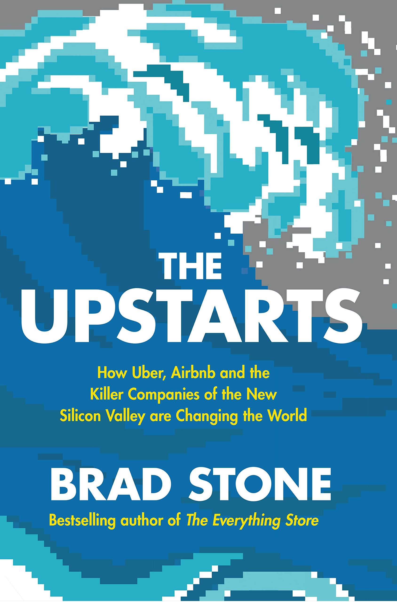 Buy The Upstarts: How Uber, Airbnb and the Killer Companies of the New  Silicon Valley are Changing the World Book Online at Low Prices in India |  The ...