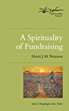 A Spirituality of Fundraising (Henri J.M. Nouwen Series Book 1)