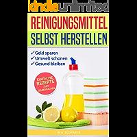 REINIGUNGSMITTEL SELBST HERSTELLEN: DIY Putzmittel einfach selber machen (Bio Putzmittel 2) (German Edition)
