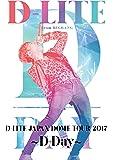 D-LITE JAPAN DOME TOUR 2017 ~D-Day~ (2DVD+スマプラムービー)