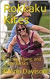 Rokkaku Kites: Building, Flying, and Battle Tactics (English Edition)