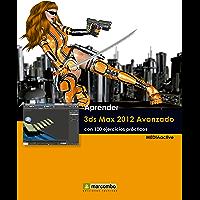 Aprender 3ds Max 2012 Avanzado con 100 ejercicios prácticos (Aprender...con 100 ejercicios prácticos)