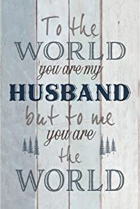 to The World Husband Wood Plaque by Bella & Beatrice | Inspiring Quote 6x9 | Vertical Frame Wall & Tabletop Decor | Easel & Hanging Hook | to The World You are My Husband but to me You are The World