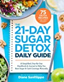 The 21-Day Sugar Detox Daily Guide: A Simplified, Day-By Day Handbook & Journal to Help You Bust Sugar & Carb Cravings Naturally
