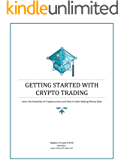 Getting Started with Crypto Trading: Learn the Essentials of Cryptocurrency and How to Start Making Money Now (English Edition)
