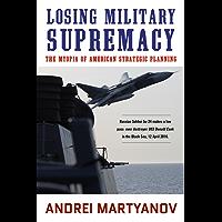 Losing Military Supremacy: The Myopia of American Strategic Planning (English Edition)