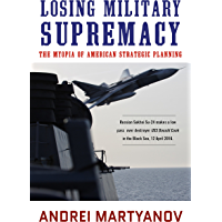 Losing Military Supremacy: The Myopia of American Strategic Planning (English Edition)