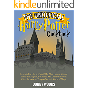 The Unofficial Harry Potter Cookbook: Learn to Eat Like a Wizard! The Most Famous Wizard Shares His Magical, Bewitched…
