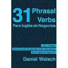 31 Phrasal Verbs para inglés de negocios: Los phrasal verbs que más se usan en los negocios internacionales (Phrasal Verbs para la Vida nº 2) (Spanish ...