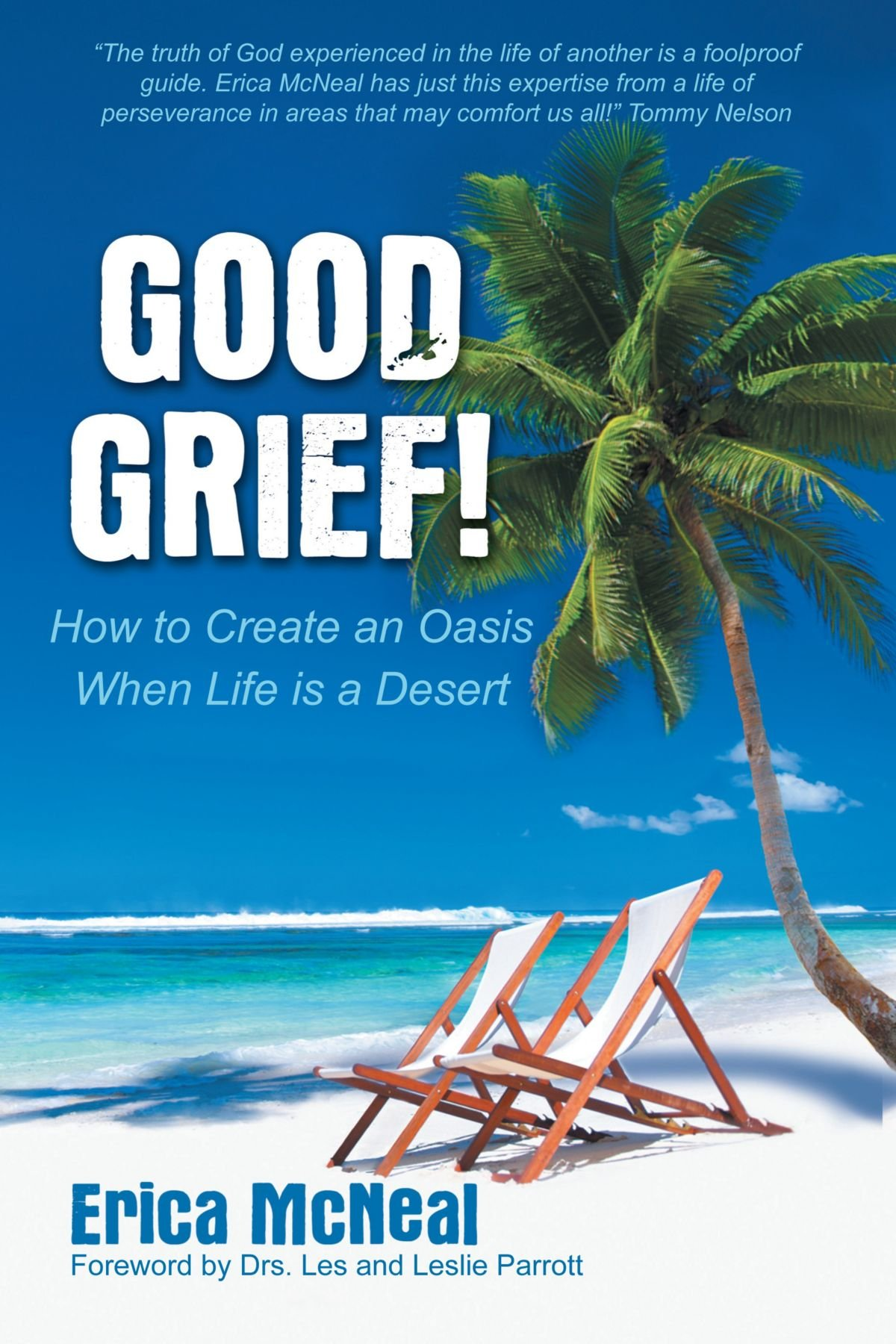 Good Grief!: How To Create an Oasis When Life is a Desert pdf epub