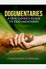 Dogumentaries: A Dog Lover's Guide to Documentaries (Documentaries To See Before You Die Book 2) Kindle Edition