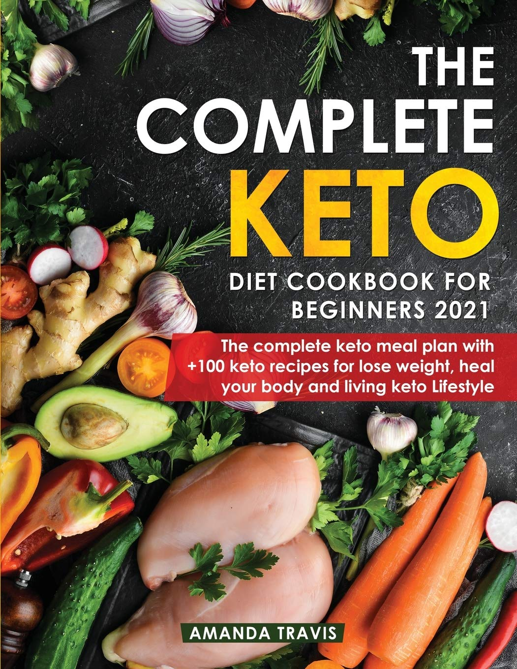 The Complete Keto Diet Cookbook for Beginners 2021: The complete keto meal plan with +100 keto recipes for lose weight, heal your body and living keto Lifestyle 1