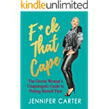 F*ck That Cape: The Grown Woman's Unapologetic Guide to Putting Herself First