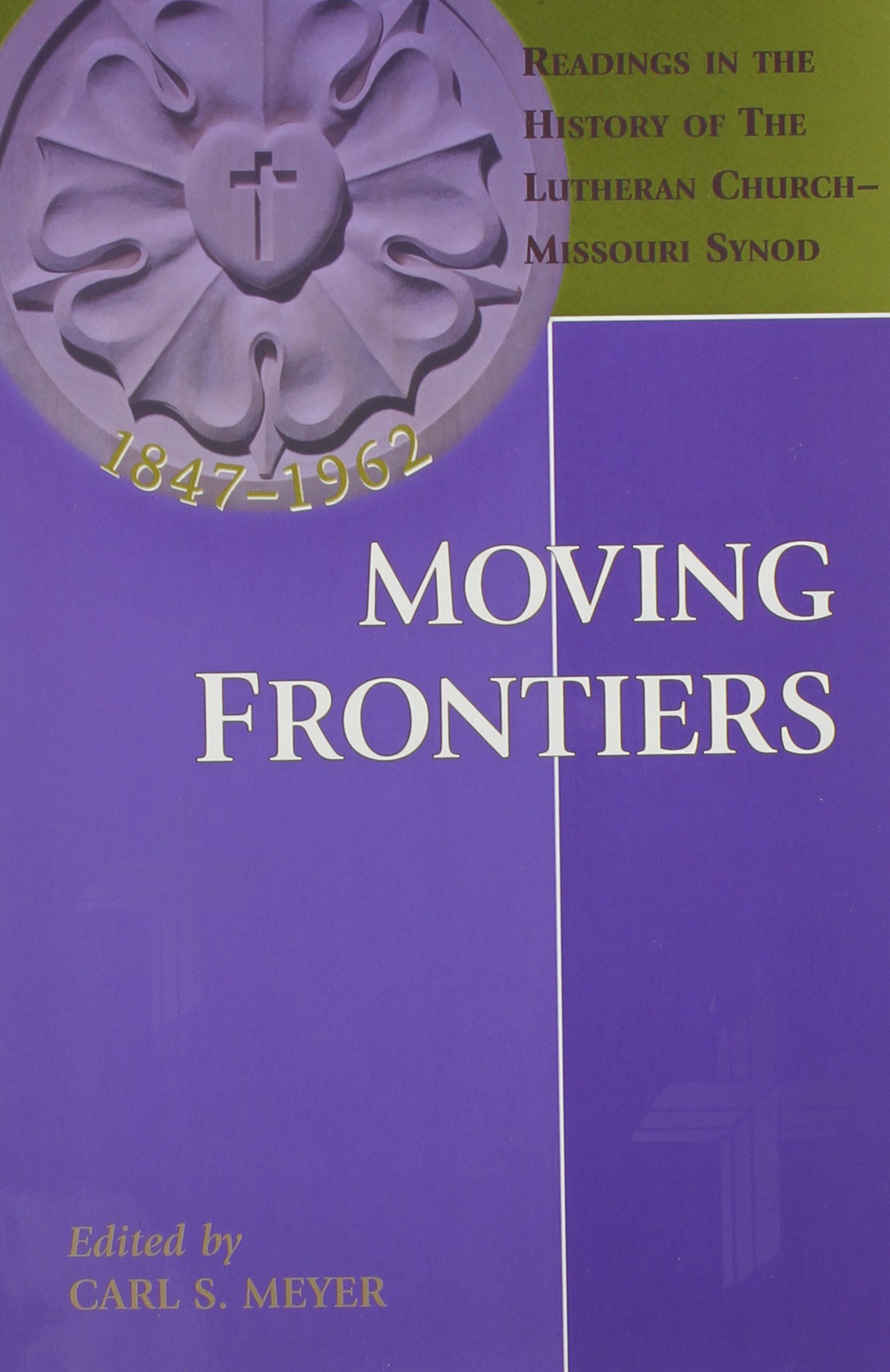 Moving frontiers readings in the history of the lutheran church moving frontiers readings in the history of the lutheran church missouri synod carl s meyer 9780570044611 amazon books fandeluxe Image collections
