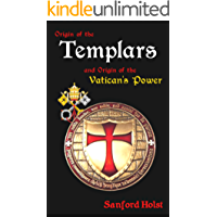 Origin of the Templars: And Origin of the Vatican's Power