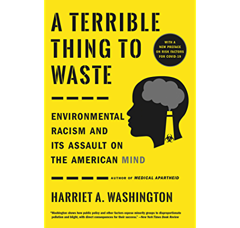 A Terrible Thing To Waste Environmental Racism And Its Assault On The American Mind Kindle Edition By Washington Harriet A Politics Social Sciences Kindle Ebooks Amazon Com