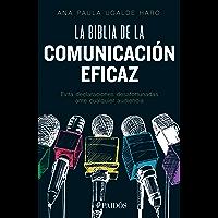 La biblia de la comunicación eficaz: Evita declaraciones desafortunadas ante cualquier audiencia