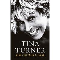 Tina Turner: Minha história de amor
