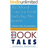 The Moral Case for Fossil Fuels by Alex Epstein: A Book Tales Presentation