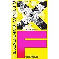 The Xenofeminist Manifesto: A Politics for Alienation