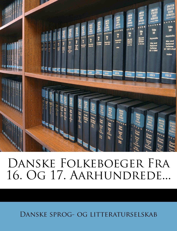 Danske Folkeboeger Fra 16. Og 17. Aarhundrede... (Danish Edition) ebook
