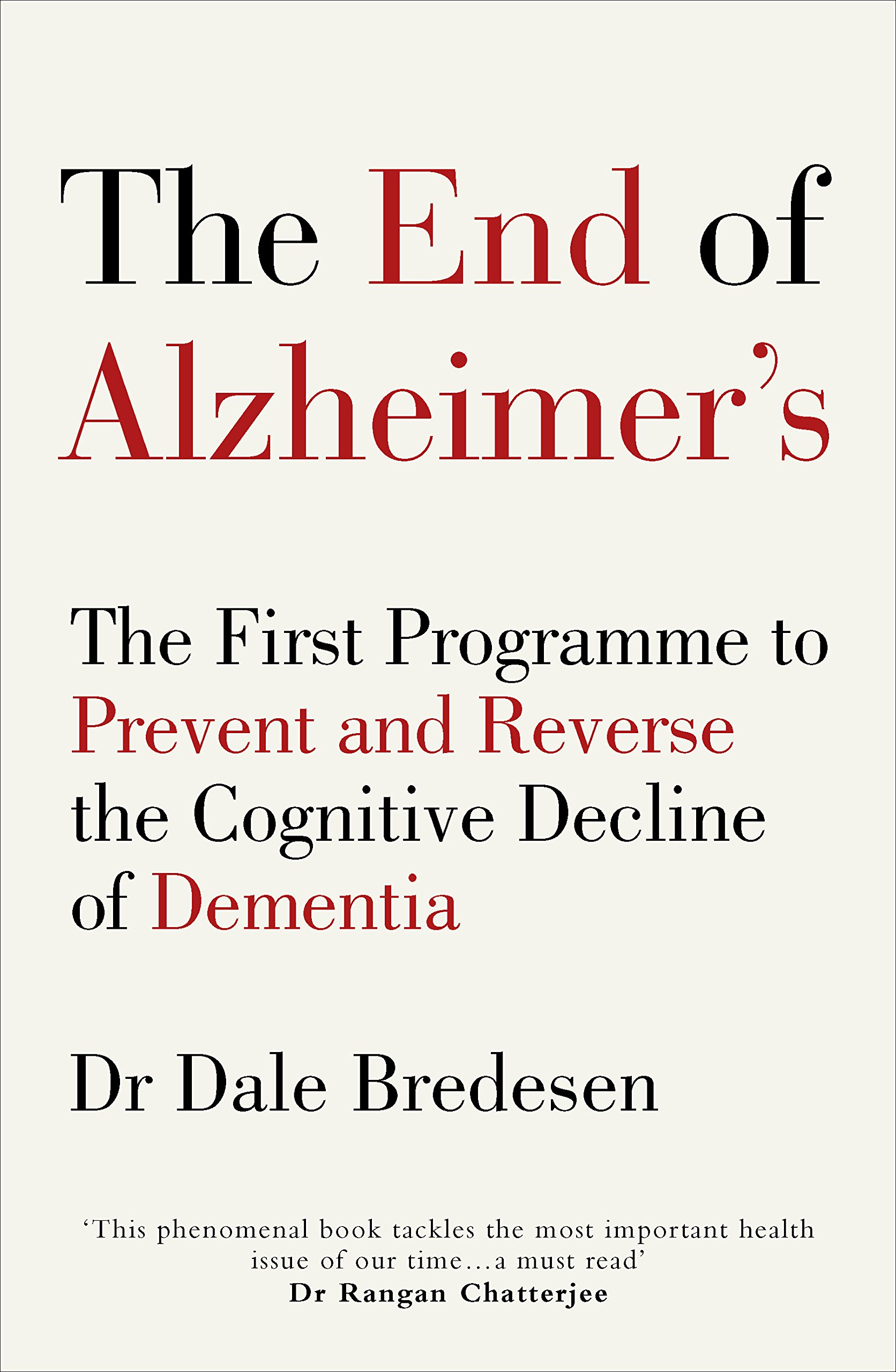 The End of Alzheimer's: The First Programme to Prevent and Reverse the Cognitive Decline of Dementia Paperback – 22 Aug 2017