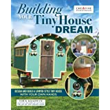 Building Your Tiny House Dream: Design and Build a Camper-Style Tiny House with Your Own Hands (Creative Homeowner) Comprehen