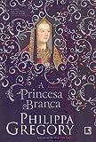 A Princesa Branca - Coleção Guerra dos Primos