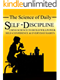 The Science of Daily Self-Discipline: Using Science and Daily Practices to Build Your Willpower, Self-Confidence, and Everyday Habits to Achieve Long-Term ... (Science of Self-Help) (English Edition)