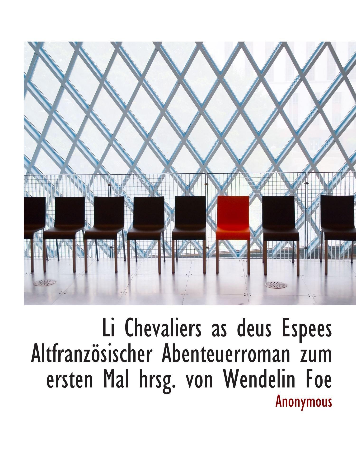 Li Chevaliers as deus Espees Altfranzösischer Abenteuerroman zum ersten Mal hrsg. von Wendelin Foe (French Edition) pdf epub