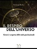 Il Respiro dell'Universo - Genesi e scoperta delle onde gravitazionali