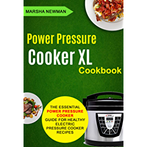 Power Pressure Cooker XL Cookbook: The Essential Power Pressure Cooker Guide For Healthy Electric Pressure Cooker…