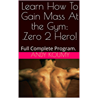 Learn How To Gain Mass At the Gym Zero 2 Hero!: Full Complete Program (English Edition)