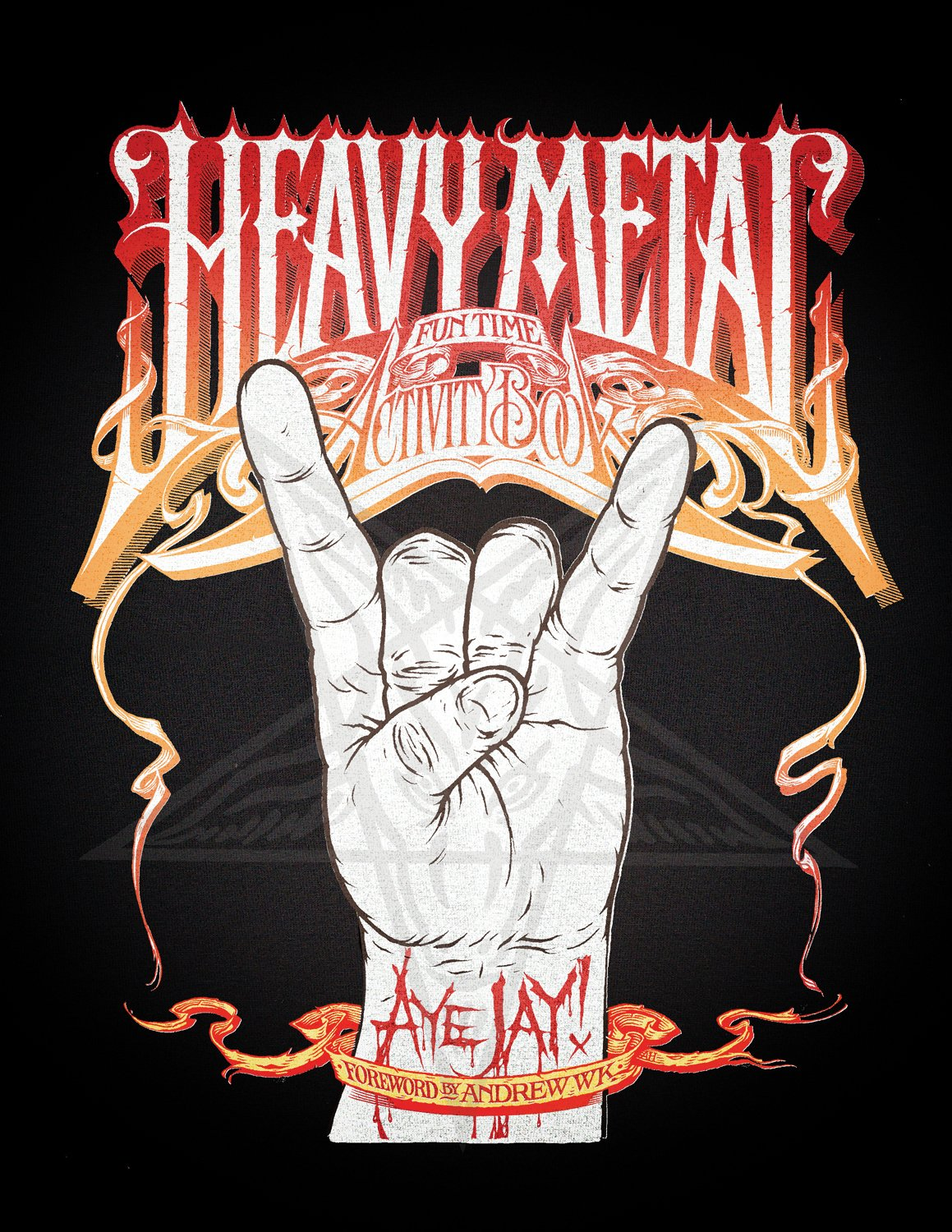 Heavy Metal Fun Time Activity Book: Aye Jay Morano, Andrew W K ...