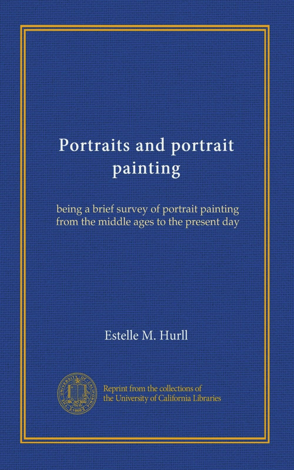 Portraits and portrait painting: being a brief survey of portrait painting from the middle ages to the present day