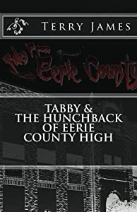 Tabby and The Hunchback of Eerie County High (Tales from Eerie County Book 1)