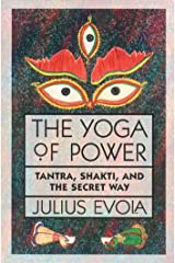 The Yoga of Power: Tantra, Shakti, and the Secret Way Kindle Edition