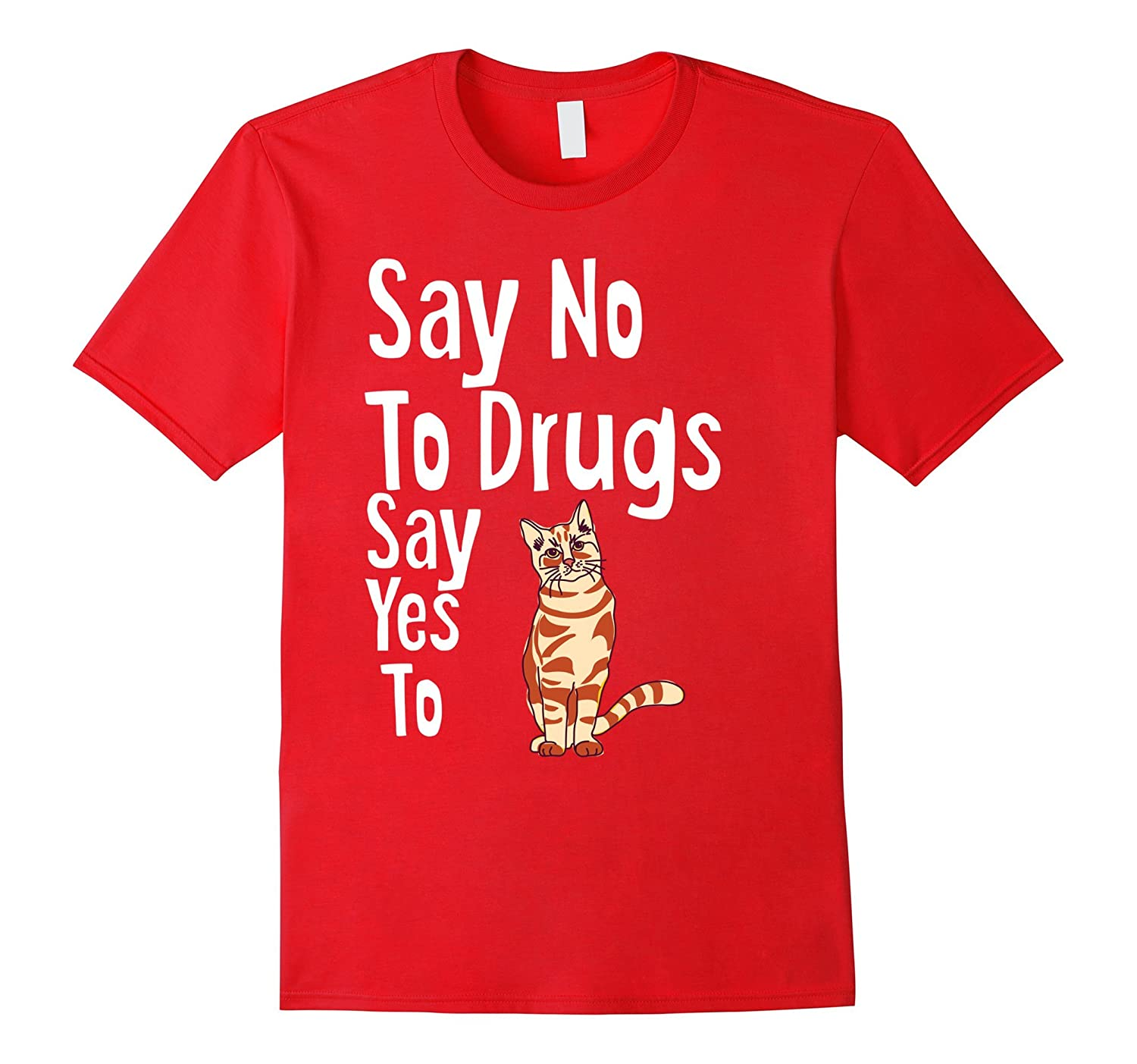 Say No To Drugs Say Yes To Cats Funny Anti Drug Shirt-FL