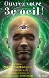 Ouvrez votre 3e oeil !: Réveillez INSTANTANÉMENT votre glande pinéale avec 2 exercices simples et redoutablement EFFICACES (Droit au but !)