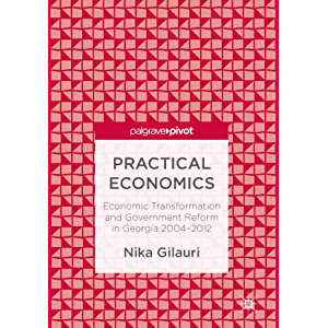 Practical Economics: Economic Transformation and Government Reform in Georgia 2004–2012