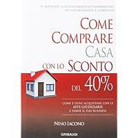 Come comprare casa con lo sconto del 40%. Come e dove acquistare con le aste giudiziarie e farne il tuo business