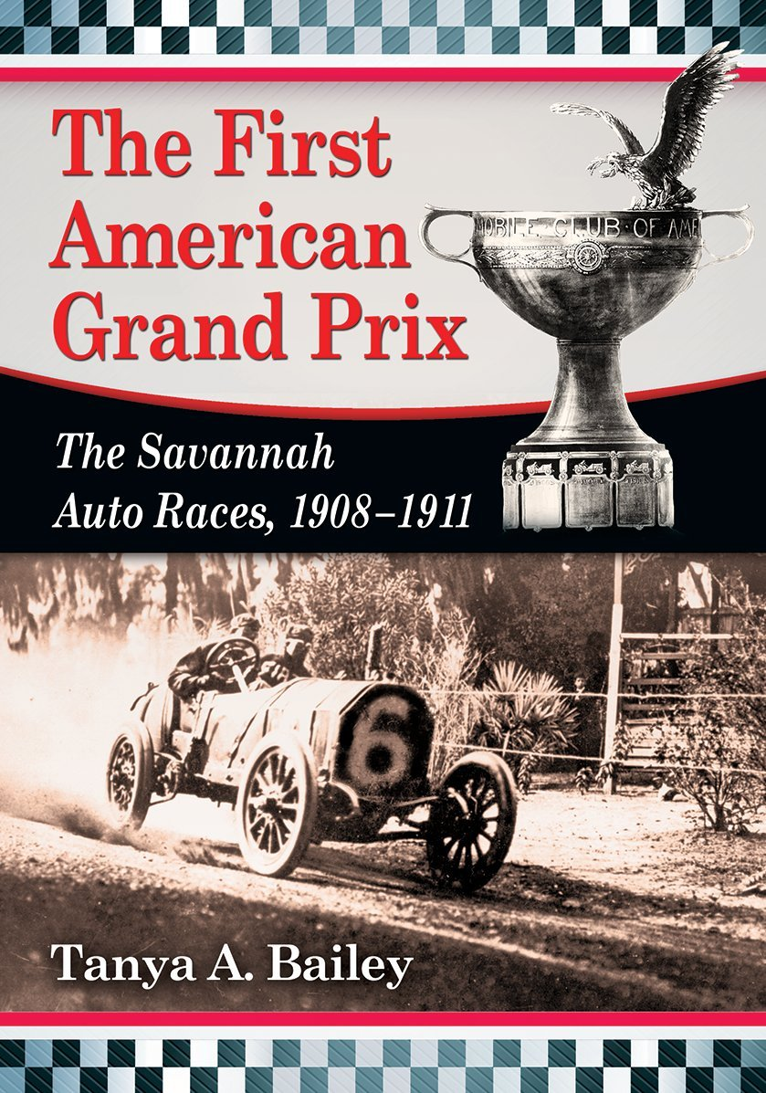 The First American Grand Prix: The Savannah Auto Races, 1908-1911 ...