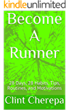 Become A Runner: 28 Days, 28 Habits, Tips, Routines, and Motivations