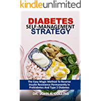DIABETES SELF-MANAGEMENT STRATEGY: The Easy Magic Method To Reverse Insulin Resistance Permanently In Prediabetes And…